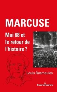 Louis Desmeules - Marcuse - Mai 68 et le retour de l'histoire ?.