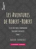 Louis Desnoyers - Les Aventures de Robert-Robert - Et de son fidèle compagnon Toussaint Lavenette - Tome I.