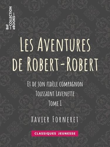 Les Aventures de Robert-Robert. Et de son fidèle compagnon Toussaint Lavenette - Tome I