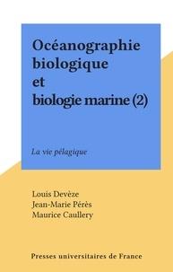 Louis Devèze et Jean-Marie Pérès - Océanographie biologique et biologie marine (2) - La vie pélagique.