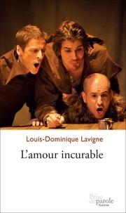 Louis-Dominique Lavigne - L'amour incurable.