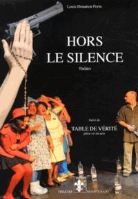 Louis Donatien Perin - Hors le silence - Suivi de Table de vérité.