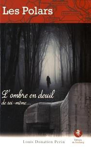 Louis Donatien Perin - L'ombre en deuil de soi-même.