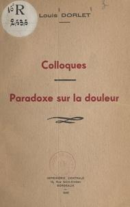 """Louis Dorlet - Colloques - Suivis du """"Paradoxe sur la douleur"""", et de """"Quelques pensées""""."""