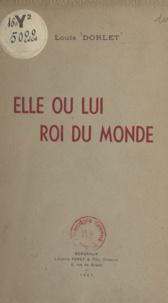 Louis Dorlet - Elle ou Lui roi du monde.