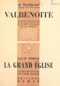 Louis Dorna et Henri Jeanblanc - L'Abbaye de Valbenoite, son histoire et sa place dans la vie et le développement de Saint-Étienne - Suivi de La Grand'Église, depuis son origine jusqu'à nos jours.
