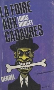 Louis Doucet et Jacques Lanzmann - La foire aux cadavres.