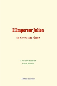 Louis du Sommerard et Gaston Boissier - L'Empereur Julien : sa vie et son règne.