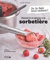 Louis Dubois - Desserts et glaces à la sorbetière.