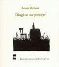 Louis Dubost et Anah Merlet - Diogène au potager.