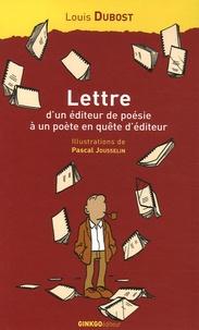 Louis Dubost - Lettre d'un éditeur de poésie à un poète en quête d'éditeur - Accompagnée de considérations de l'auteur sur les misères de l'édition et quelques réponses de poètes à sa lettre.