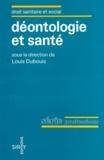 Louis Dubouis et  Collectif - Déontologie et santé - [colloque.