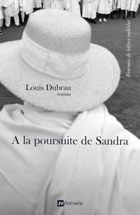 Louis Dubrau - A la poursuite de Sandra - Roman.