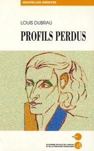 Louis Dubrau - Profils perdus - Et autres nouvelles.