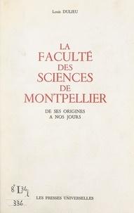 Louis Dulieu et  Collectif - La Faculté des sciences de Montpellier - De ses origines à nos jours.