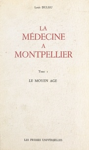 Louis Dulieu - La médecine à Montpellier (1) - Le Moyen Âge.