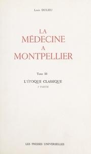 Louis Dulieu - La médecine à Montpellier (3) - L'époque classique, 2e partie.
