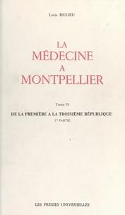 Louis Dulieu - La médecine à Montpellier (4) - De la première à la troisième République (1re partie).