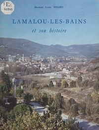 Louis Dulieu - Lamalou-les-Bains et son histoire.