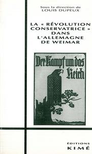 """Louis Dupeux - La """"Révolution conservatrice"""" allemande sous la république de Weimar - [colloque, 20-21 mars 1981 et 15-17 mars 1984, Strasbourg."""