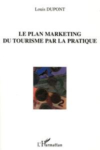 Louis Dupont - Le plan marketing du tourisme par la pratique.