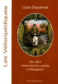 Louis Duquénois - Eté 1901 Aventures d'un cycliste à Madagascar.