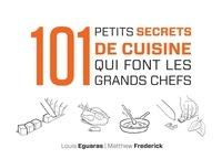 Louis Eguaras et Matthew Frederick - 101 petits secrets de cuisine qui font les grands chefs.