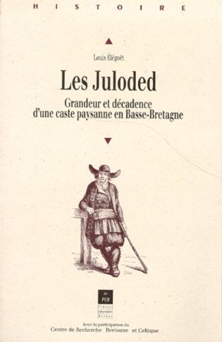 LES JULODED. Grandeur et décadence d'une caste paysanne en Basse-Bretagne - Louis Elégoët