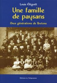 Louis Elégoët - Une famille de paysans - Onze générations de Bretons.