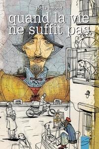 Louis Emond et Stéphane Jorisch - Quand la vie ne suffit pas.