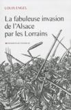 Louis Engel - La fabuleuse invasion de l'Alsace par les Lorrains.