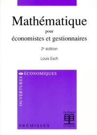 MATHEMATIQUE POUR ECONOMISTES ET GESTIONNAIRES. 2ème édition - Louis Esch | Showmesound.org