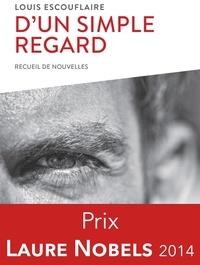 Louis Escouflaire - D'un simple regard - Recueil de nouvelles d'un jeune auteur prometteur !.