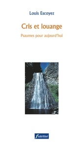 Louis Escoyez - Cris et louange - Psaumes pour aujourd'hui.