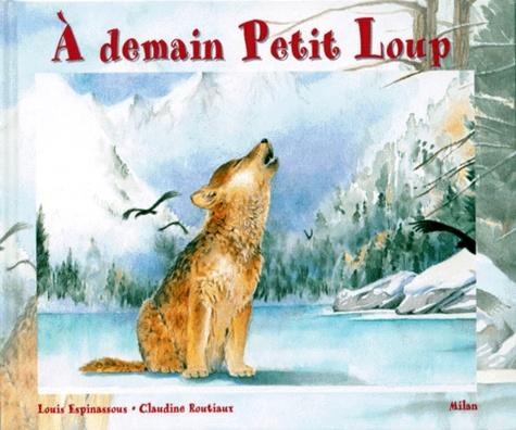 Louis Espinassous et Claudine Routiaux - À demain Petit Loup. À demain Petite Ourse.