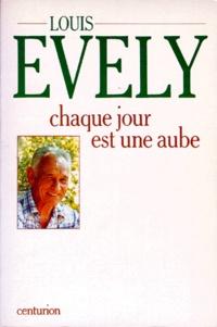 Louis Evely - Chaque jour est une aube.