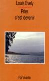 Louis Evely - Prier, c'est devenir....