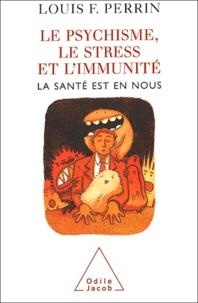 Louis-F Perrin - Le psychisme, le stress et l'immunité - La santé est en nous.