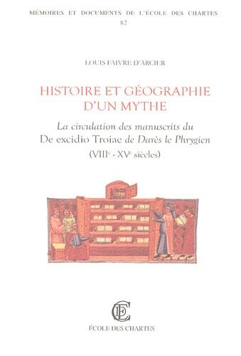 Louis Faivre d'Arcier - Histoire et géographie d'un mythe - La circulation des manuscrits du De excidio Troiae de Darès le Phrygien (VIIIe-XVe siècles).