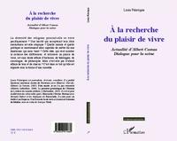 Louis Falavigna - A la recherche du plaisir de vivre - Actualité d'Albert Camus : Dialogue pour la scène.