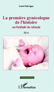 Louis Falavigna - La première gynécologue de l'histoire ou l'enfant du miracle - Récit.