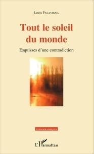 Louis Falavigna - Tout le soleil du monde - Esquisses d'une contradiction.
