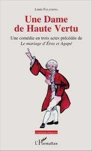 """Louis Falavigna - Une Dame de Haute Vertu - Une comédie en trois actes précédée de """"Le mariage d'Éros et Agapé""""."""