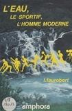 Louis Faurobert - L'eau, le sportif, l'homme moderne.