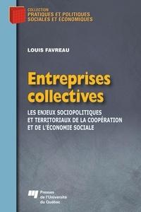 Louis Favreau - Entreprises collectives - Les enjeux sociopolitiques et territoriaux de la coopération et de l'économie sociale.