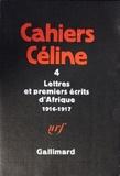 Louis-Ferdinand Céline - Cahiers Céline Tome 4 : Lettres et premiers écrits d'Afrique (1916-1917).