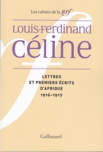 Cahiers Céline Tome 4 Lettres et premiers écrits d'Afrique (1916-1917)