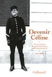 Louis-Ferdinand Céline - Devenir Céline - Lettres inédites de Louis Destouches et de quelques autres, 1912-1919.