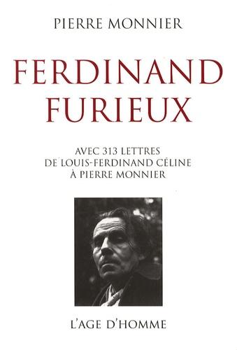 Louis-Ferdinand Céline - Ferdinand Furieux - Avec trois cent treize lettres de Louis-Ferdinand Céline.