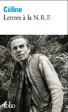 Louis-Ferdinand Céline - Lettres à la NRF - 1931-1961.